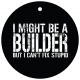 I Might Be A Builder