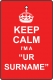 "Keep Calm I'm A ""Your Surname"""