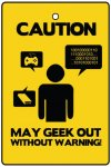 Caution May Geek Out