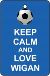 Keep Calm And Love Wigan