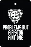 99 Problems But A Piston Aint One