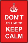Don't Tell Me To Keep Calm
